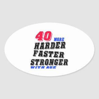 40 More Harder Faster Stronger With Age Oval Sticker