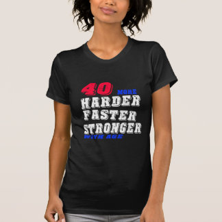 40 More Harder Faster Stronger With Age T-Shirt