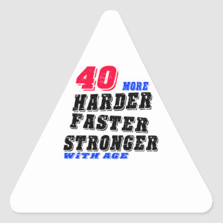 40 More Harder Faster Stronger With Age Triangle Sticker
