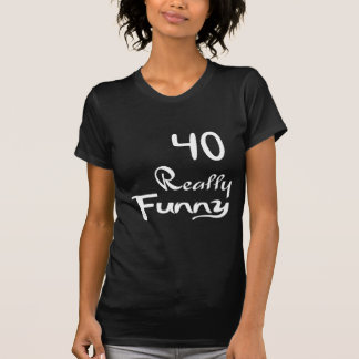 40 Really Funny Birthday Designs T-Shirt