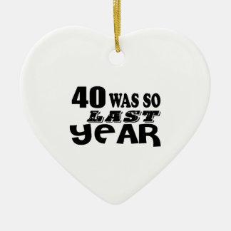 40 So Was So Last Year Birthday Designs Ceramic Ornament