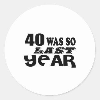 40 So Was So Last Year Birthday Designs Classic Round Sticker