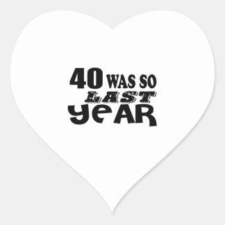 40 So Was So Last Year Birthday Designs Heart Sticker