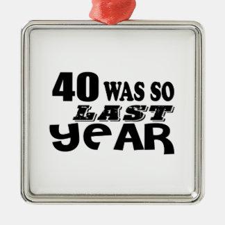 40 So Was So Last Year Birthday Designs Metal Ornament
