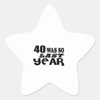 40 So Was So Last Year Birthday Designs Star Sticker