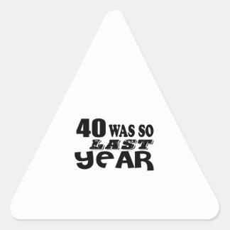 40 So Was So Last Year Birthday Designs Triangle Sticker