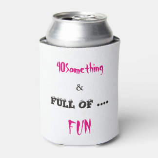 40 Something & Full of Fun Can Cooler