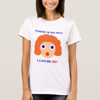 40 There is no way T-Shirt