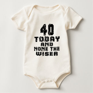 40 Today And None The Wiser Baby Bodysuit