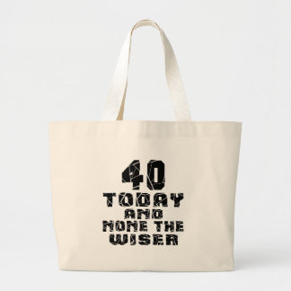 40 Today And None The Wiser Large Tote Bag