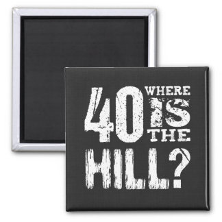 40 Where Is The Hill Funny 40th Birthday BL01 Square Magnet