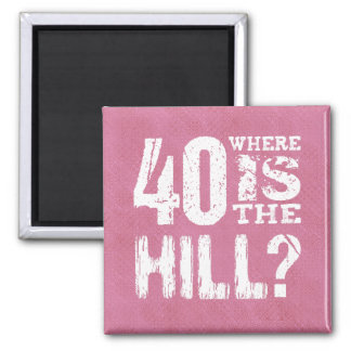 40 Where Is The Hill Funny 40th Birthday PI01Z Magnet