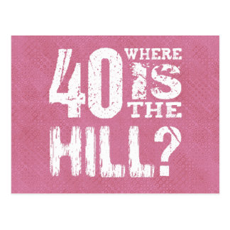 40 Where Is The Hill Funny 40th Birthday PI01Z Post Cards