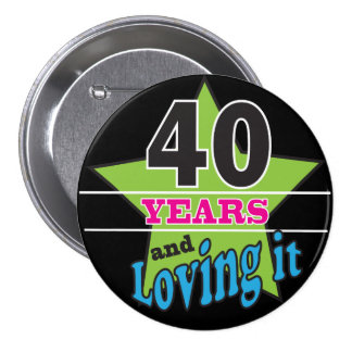 40 Years and Loving it!   40th Birthday 3 Inch Round Button
