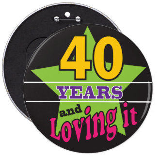 40 Years and Loving it!   40th Birthday 6 Inch Round Button
