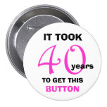 40th Birthday Gag Gifts Button - Funny