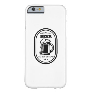 40th Birthday Gift  Cheers And Beers To 40 Years Barely There iPhone 6 Case
