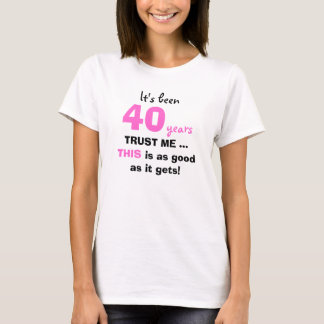 40th Birthday Gifts Trust Me for Women T Shirt