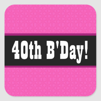 40th Birthday Hot Pink V11D1A Square Sticker