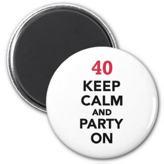 40th birthday Keep calm and party on Magnet