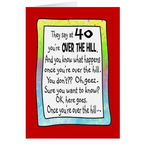 40TH BIRTHDAY OVER THE HILL?<b> Card