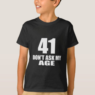 41 Do Not Ask My Age Birthday Designs T-Shirt