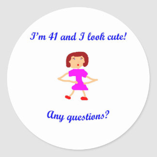 41  I'm 41 and I look cute! Round Sticker