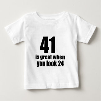 41 Is Great When You Look Birthday Baby T-Shirt