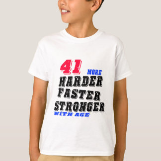 41 More Harder Faster Stronger With Age T-Shirt