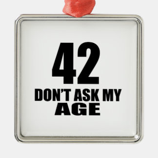 42 Do Not Ask My Age Birthday Designs Metal Ornament