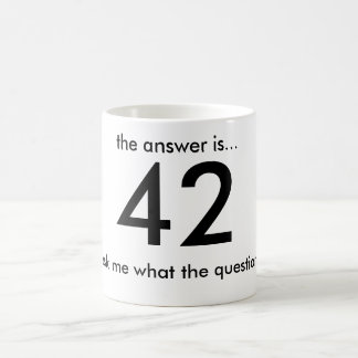 42, the answer is..., ...ask me what the questi... coffee mug