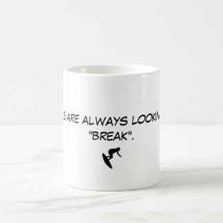 """4304119, Surfers are always looking for a """"break"""". Classic White Coffee Mug"""
