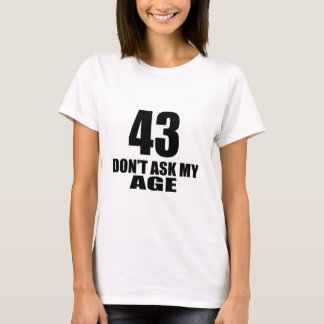43 Do Not Ask My Age Birthday Designs T-Shirt