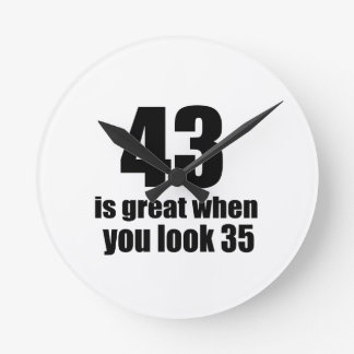 43 Is Great When You Look Birthday Round Clock