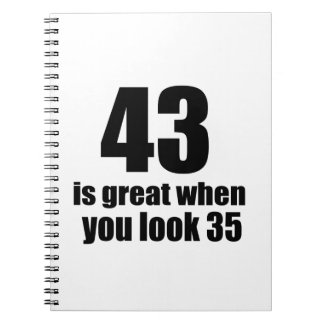 43 Is Great When You Look Birthday Spiral Notebook