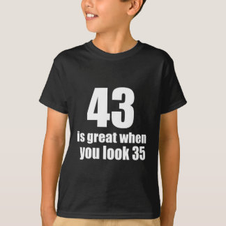43 Is Great When You Look Birthday T-Shirt