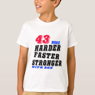 43 More Harder Faster Stronger With Age T-Shirt