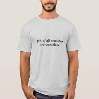 43% of all statistics are worthless. T-Shirt