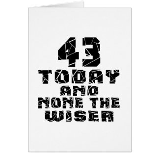 43 Today And None The Wiser Card