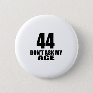 44 Do Not Ask My Age Birthday Designs 2 Inch Round Button