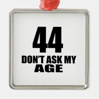 44 Do Not Ask My Age Birthday Designs Metal Ornament