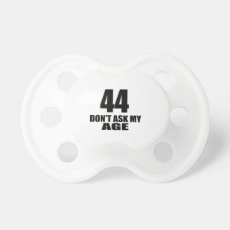 44 Do Not Ask My Age Birthday Designs Pacifier