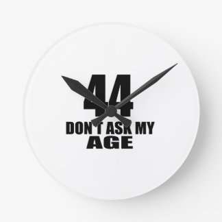 44 Do Not Ask My Age Birthday Designs Round Clock
