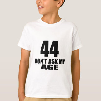 44 Do Not Ask My Age Birthday Designs T-Shirt