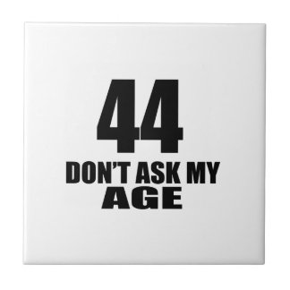 44 Do Not Ask My Age Birthday Designs Tile