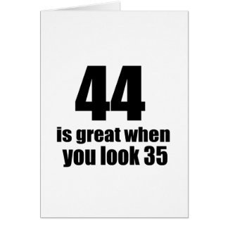 44 Is Great When You Look Birthday Card