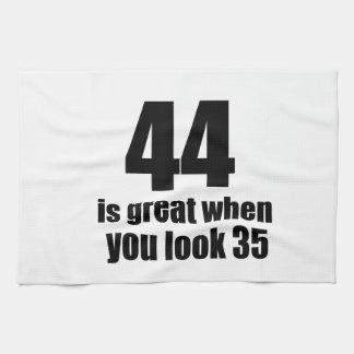 44 Is Great When You Look Birthday Kitchen Towel