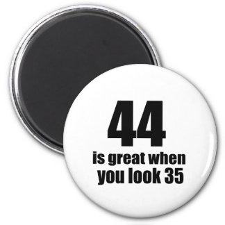 44 Is Great When You Look Birthday Magnet