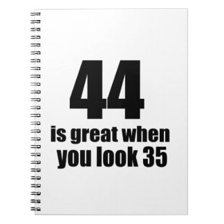 44 Is Great When You Look Birthday Notebooks