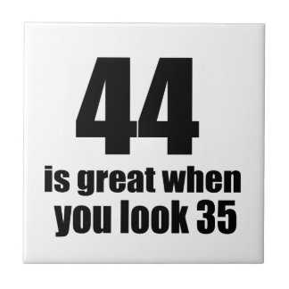 44 Is Great When You Look Birthday Tile